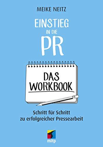 Einstieg in die PR - Das Workbook: Schritt für Schritt zu erfolgreicher Pressearbeit (mitp Business)