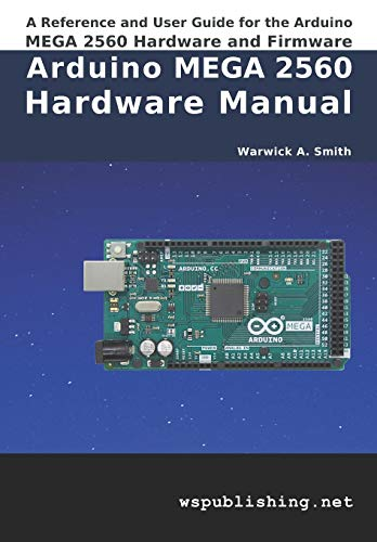 Arduino MEGA 2560 Hardware Manual: A Reference and User Guide for the Arduino MEGA 2560 Hardware and Firmware