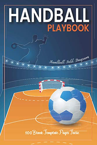 Handball Playbook: For Planning Your Game Strategies | A Handball Game Play Book Journal | Handball Field Diagrams | 100 Blank Template Pages Tactic Notebook