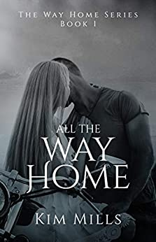 All The Way Home (Way Home Series Book 1) by [Kim Mills]