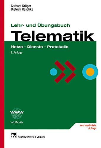 Lehr- und Übungsbuch Telematik: Netze - Dienste - Protokolle
