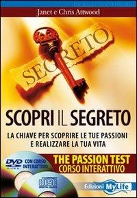 Scopri il segreto. The passion test. La chiave per scoprire le tue passioni e realizzare la tua vita. Con CD Audio. Con DVD