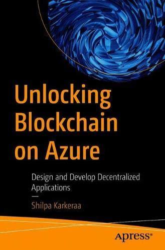 Unlocking Blockchain on Azure: Design and Develop Decentralized Applications