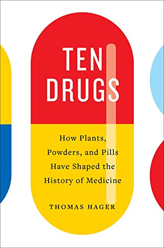Ten Drugs: How Plants, Powders, and Pills Have Shaped the History of Medicine