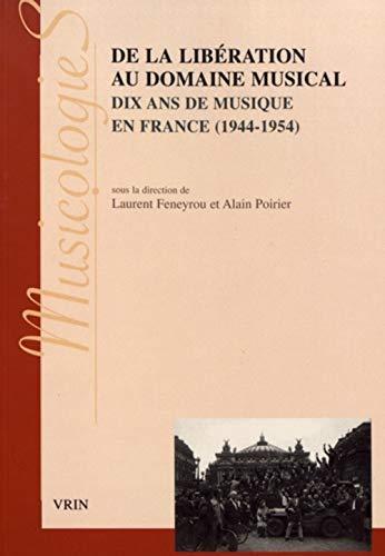 de la Liberation Au Domaine Musical: Dix ANS de Musique En France (1944-1954)