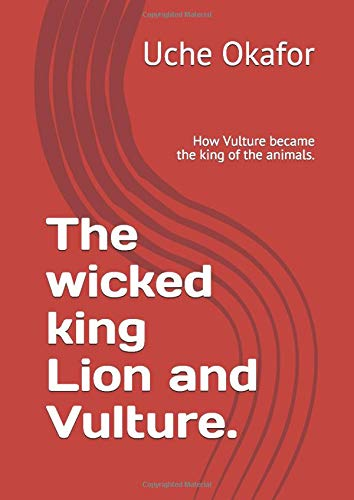 The wicked king Lion and Vulture.: How Vulture became the king of the animals.