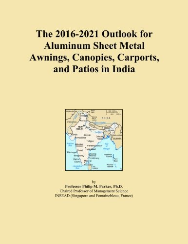 The 2016-2021 Outlook for Aluminum Sheet Metal Awnings, Canopies, Carports, and Patios in India