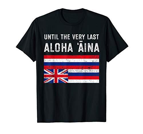 Hawaiian Flag, Until the Very Last Aloha Aina, Mauna Kea T-Shirt