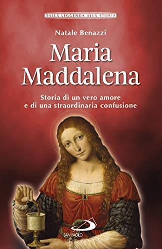 Maria Maddalena: Storia di un vero amore e di una straordinaria confusione