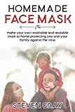 Homemade Face Mask: Make Your Own Washable And Reusable Mask At Home Protecting You And Your Family Against The Virus