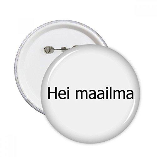 Hello World Finnische rund Pins Badge Button Kleidung Dekoration Geschenk 5X xl