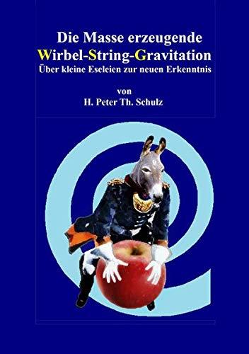 Die Masse erzeugende Wirbel-String-Gravitation: Über kleine Eseleien zur neuen Erkenntnis