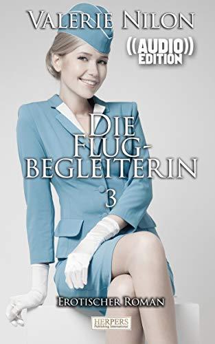 Die Flugbegleiterin 3 ((Audio)) | Erotischer Roman: Edition Edelste Erotik | Buch & Hörbuch