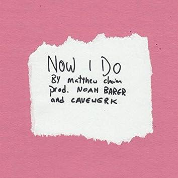 Now I Do