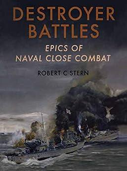 Destroyer Battles: Epics of Naval Close Combat by [Robert C. Stem]