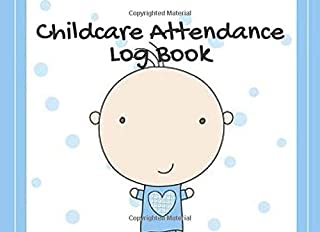 Childcare Attendance Log Book: Daily Registration Template To Track The Attendance  Of Children At Your Facility