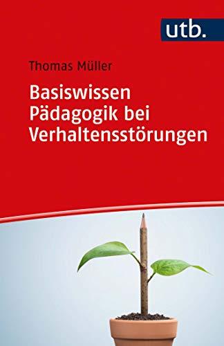 Basiswissen Pädagogik bei Verhaltensstörungen: Mit 23 Abbildungen und 1 Tabelle / Mit Online-Zusatzmaterial