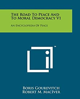 The Road to Peace and to Moral Democracy V1: An Encyclopedia of Peace