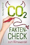 CO2: Fakten-Check zum Klimawandel: Eine Übersicht zum Klimawandel, dessen Ursachen und den in Deutschland erzielbaren Ergebnissen zum Klimaschutz: ... erzielbaren Ergebnissen zum Klimaschutz - Hans-Jörg Schmidt