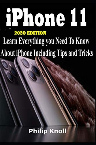 IPhone 11 2020 Edition: Learn Everything You Need to Know About iPhone including tips and tricks