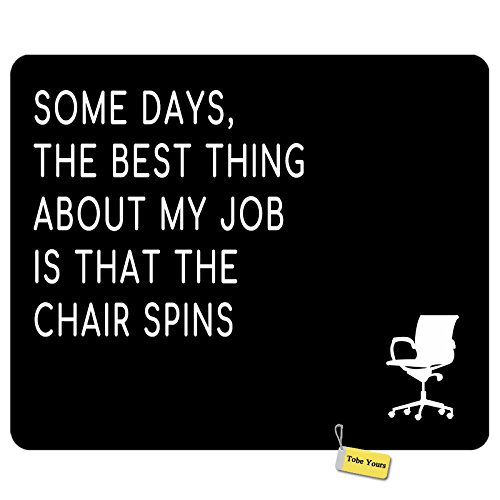 Some Days, The Best Thing About My Job is That The Chair Spins Gaming/Working Rectangle Non-Slip Rubber Computer/Laptop Mousepad Standard Mouse Pad Gift 9.5x7.9 inch