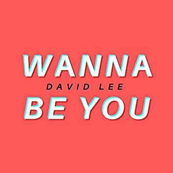 WANNA BE YOU
