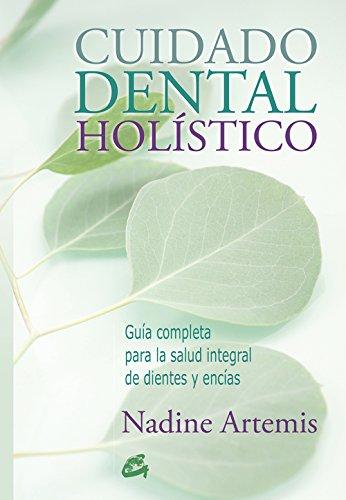 Cuidado Dental Holístico: Guía completa para la salud integral de dientes y encías (Salud natural)