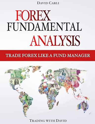 Forex Fundamental Analysis - Trade Forex Like a Fund Manager: (PRINTED IN FULL COLOUR) Forex Trading Method of Analysis for Experienced Traders and Beginners Explained in Simple Terms