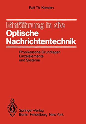 Einführung in die Optische Nachrichtentechnik: Physikalische Grundlagen, Einzelelemente und Systeme