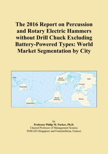 The 2016 Report on Percussion and Rotary Electric Hammers without Drill Chuck Excluding Battery-Powered Types: World Market Segmentation by City