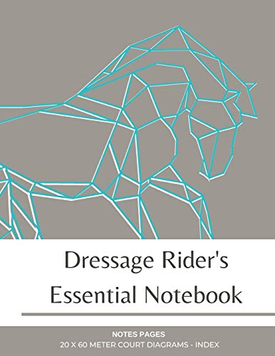 Dressage Rider's Essential Notebook: 20 x 60 meter dressage arena diagram pages, notebook, journal and lesson index for dressage riders equestrians and trainers