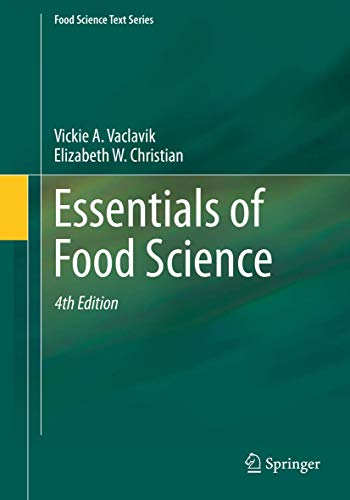 Compare Textbook Prices for Essentials of Food Science Food Science Text Series 4th ed. 2014 Edition ISBN 9781461491378 by Vaclavik, Vickie A.,Christian, Elizabeth W.