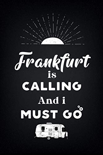 FrankfurtIs Calling And I Must Go (6''x9''):Lined Writing Notebook Journal, 120 Pages ,for Sightseers Or Travelers Who Love Kass