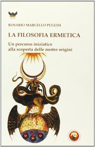 La filosofia ermetica. Un percorso iniziatico alla scoperta delle nostre origini