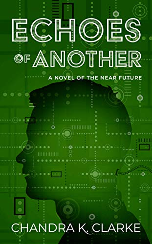 Echoes of Another: A Novel of the Near Future by Clarke, Chandra