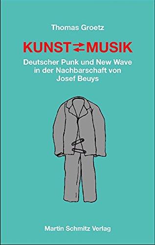 Kunst ≐ Musik: Deutscher Punk und New Wave in der Nachbarschaft von Joseph Beuys
