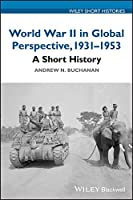 World War II in Global Perspective, 1931-1953: A Short History (Wiley Short Histories)