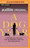 A Dog Year: The Story of a Maladjusted Therapist and the Homeless Shih Tzus That Rescued Her