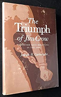 The Triumph of Jim Crow: Tennessee Race Relations in the 1880's