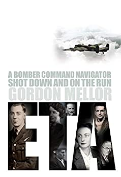 ETA: A Bomber Command Navigator Shot Down and on the Run by [Gordon Mellor]