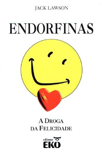 Endorfinas. A Droga Da Felicidade