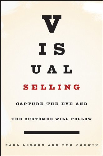 Download Visual Selling: Capture the Eye and the Customer Will Follow 0471793612