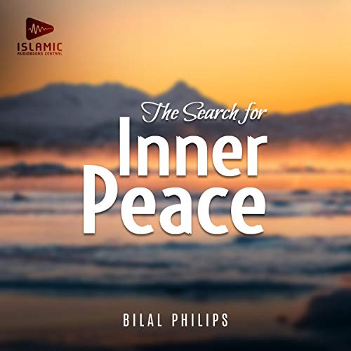 The Search for Inner Peace Audiobook By Bilal Philips cover art
