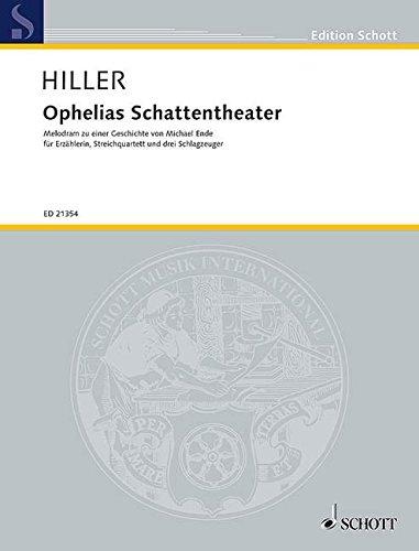 Ophelias Schattentheater: Melodram zu einer Geschichte von Michael Ende. Erzählerin, Streichquartett und 3 Schlagzeuger. Partitur und Stimmen. (Edition Schott)