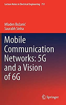 Mobile Communication Networks: 5G and a Vision of 6G (Lecture Notes in Electrical Engineering, 751)