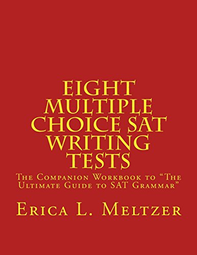 Eight Multiple Choice SAT Writing Tests: The Companion Workbook to The Ultimate Guide to SAT Grammar