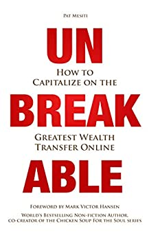 Unbreakable: How to Capitalize on the Greatest Wealth Transfer Online by [Pat Mesiti]