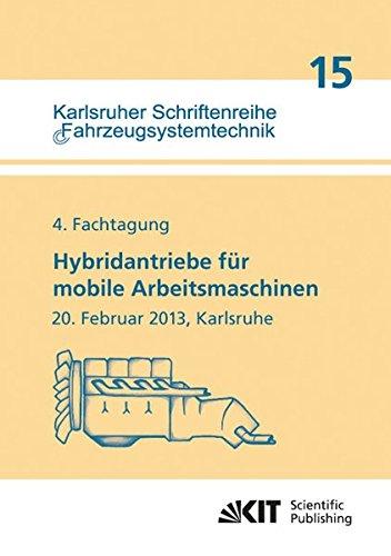 Hybridantriebe fuer mobile Arbeitsmaschinen: 4. Fachtagung des VDMA und des Karlsruher Instituts fuer Technologie, 20. Februar 2013 Karlsruhe ... fuer Fahrzeugsystemtechnik) (German Edition)