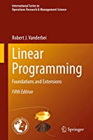 Linear Programming: Foundations and Extensions (International Series in Operations Research & Management Science (285))