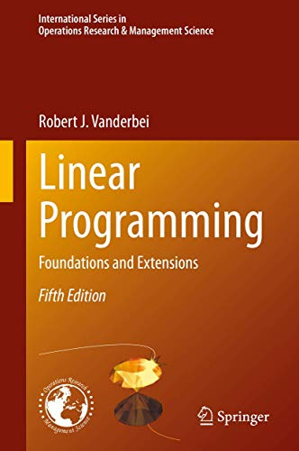 Compare Textbook Prices for Linear Programming: Foundations and Extensions International Series in Operations Research & Management Science 285 5th ed. 2020 Edition ISBN 9783030394141 by Vanderbei, Robert J.